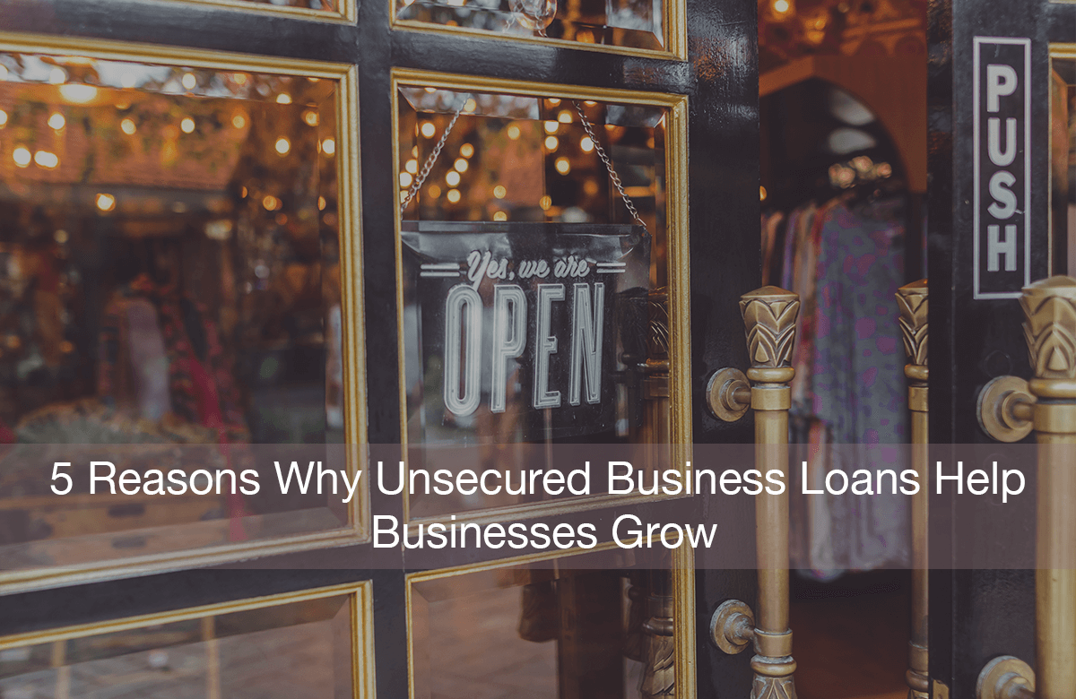 Image for Reasons Why Unsecured Business Loans Help Businesses Grow Faster