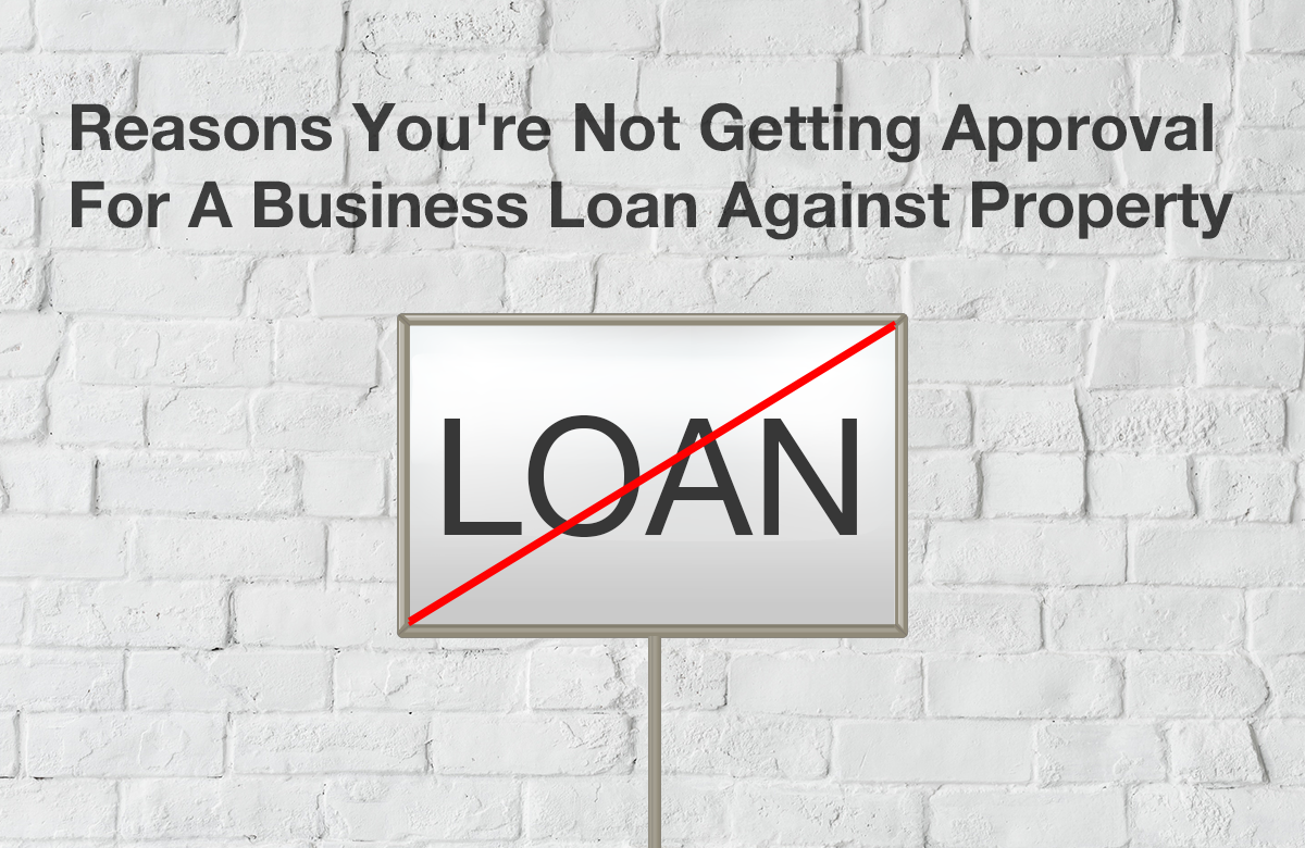 Image for reasons for not getting Business loan against property