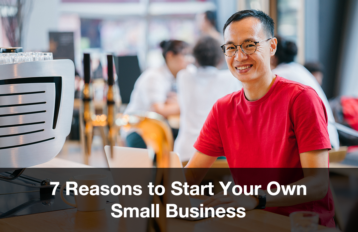 Image for 7 reasons to start your own small business